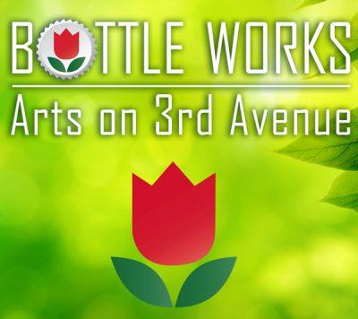BOTTLE WORKS Arts on Third Avenue